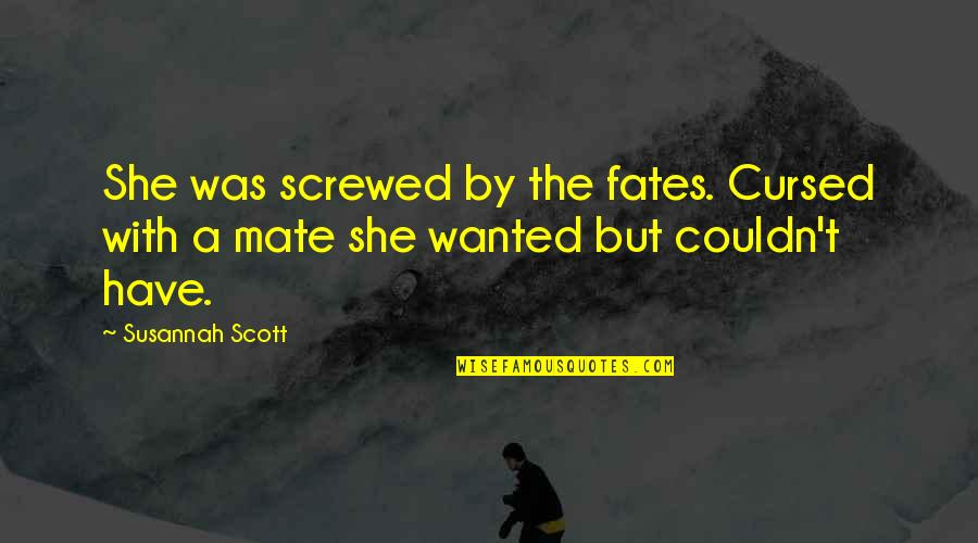 Susannah Quotes By Susannah Scott: She was screwed by the fates. Cursed with