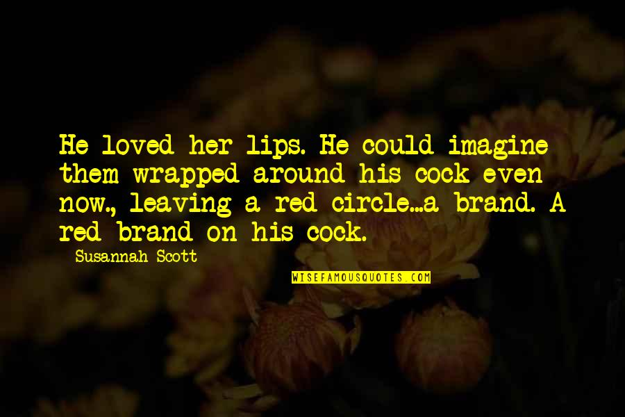 Susannah Quotes By Susannah Scott: He loved her lips. He could imagine them