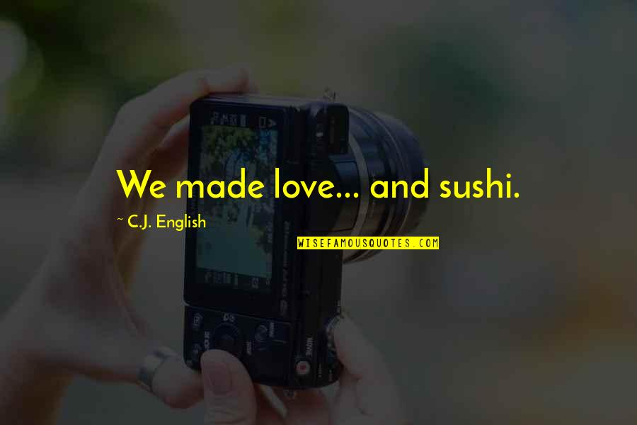 Sushi Love Quotes By C.J. English: We made love... and sushi.