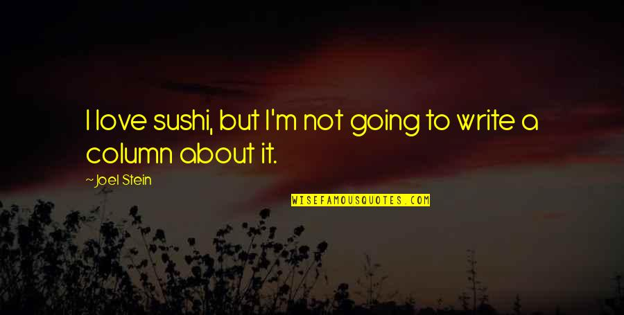 Sushi Love Quotes By Joel Stein: I love sushi, but I'm not going to