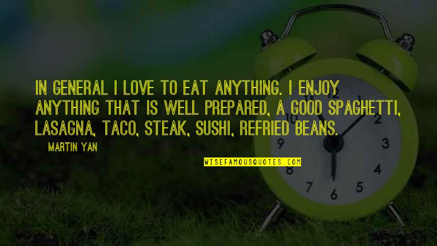 Sushi Love Quotes By Martin Yan: In general I love to eat anything. I