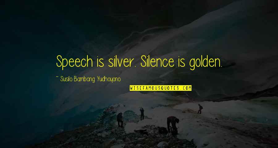 Susilo Bambang Quotes By Susilo Bambang Yudhoyono: Speech is silver. Silence is golden.