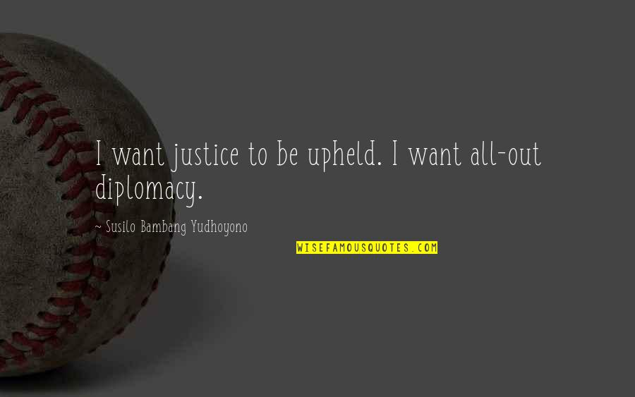 Susilo Bambang Quotes By Susilo Bambang Yudhoyono: I want justice to be upheld. I want