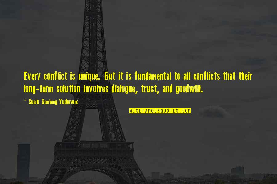 Susilo Bambang Quotes By Susilo Bambang Yudhoyono: Every conflict is unique. But it is fundamental