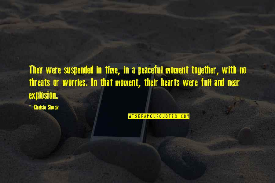 Suspended Love Quotes By Chelsie Shock: They were suspended in time, in a peaceful