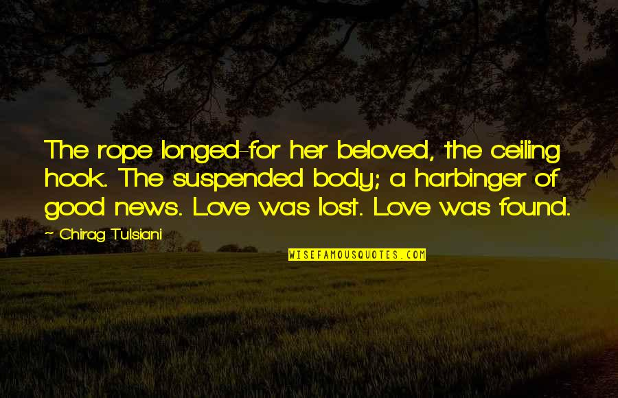 Suspended Love Quotes By Chirag Tulsiani: The rope longed-for her beloved, the ceiling hook.