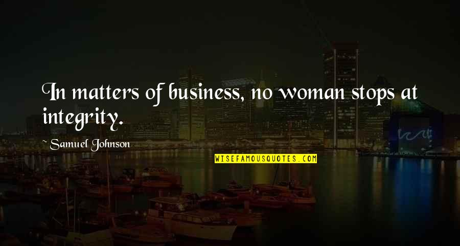Suspendered Quotes By Samuel Johnson: In matters of business, no woman stops at