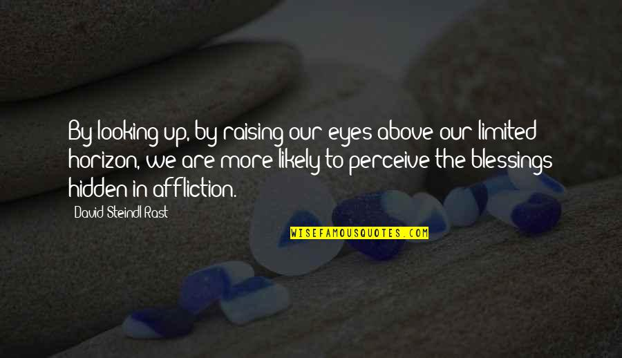 Suspicion Of Cheating Quotes By David Steindl-Rast: By looking up, by raising our eyes above