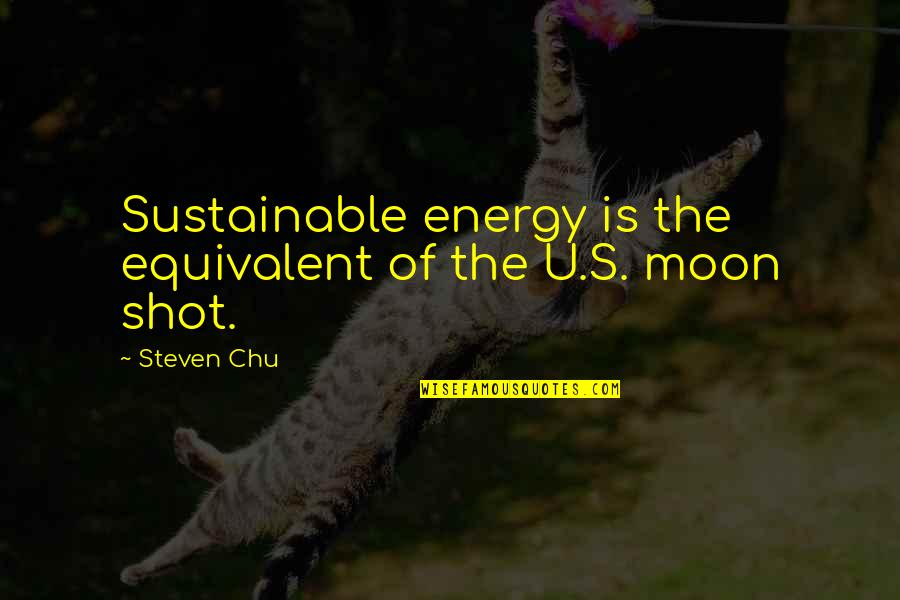 Sustainable Energy Quotes By Steven Chu: Sustainable energy is the equivalent of the U.S.