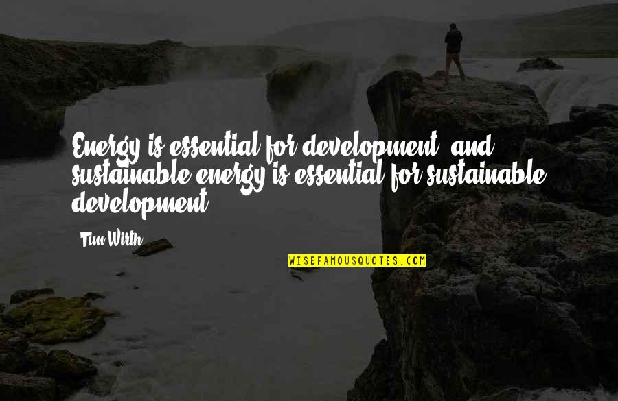 Sustainable Energy Quotes By Tim Wirth: Energy is essential for development, and sustainable energy