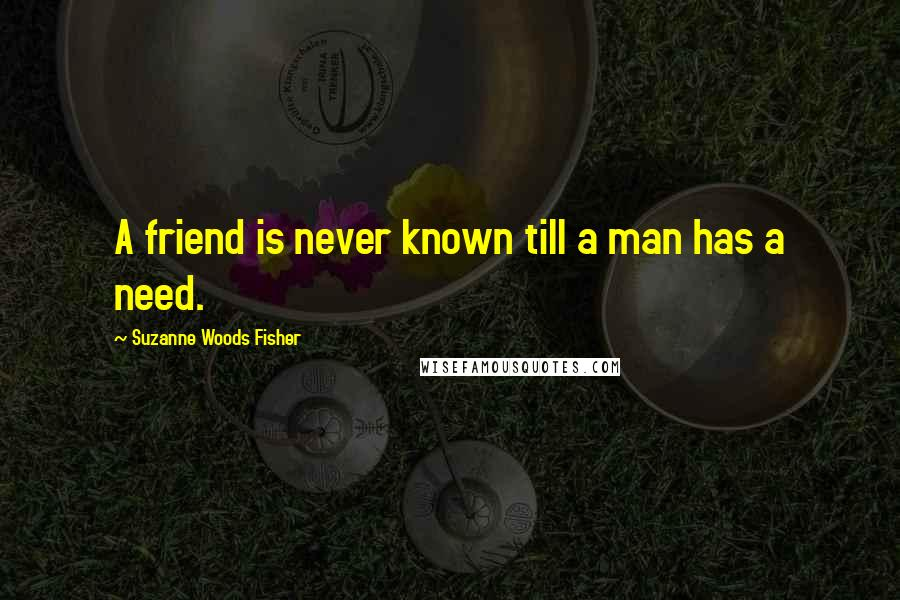 Suzanne Woods Fisher quotes: A friend is never known till a man has a need.