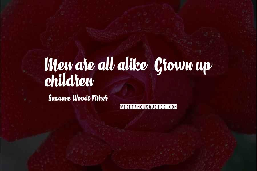 Suzanne Woods Fisher quotes: Men are all alike. Grown-up children.