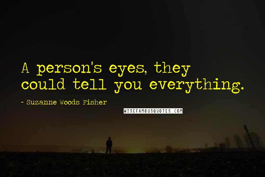 Suzanne Woods Fisher quotes: A person's eyes, they could tell you everything.