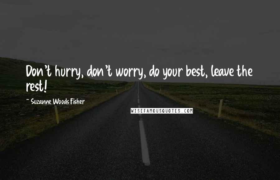 Suzanne Woods Fisher quotes: Don't hurry, don't worry, do your best, leave the rest!