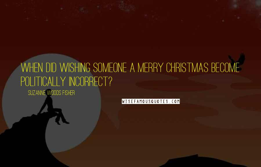 Suzanne Woods Fisher quotes: When did wishing someone a Merry Christmas become politically incorrect?