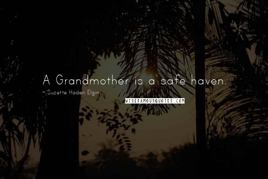Suzette Haden Elgin quotes: A Grandmother is a safe haven.