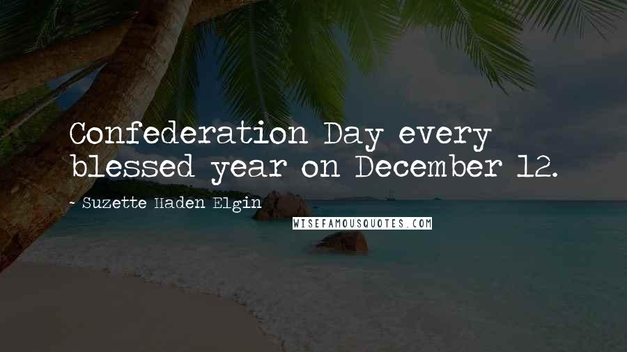Suzette Haden Elgin quotes: Confederation Day every blessed year on December 12.