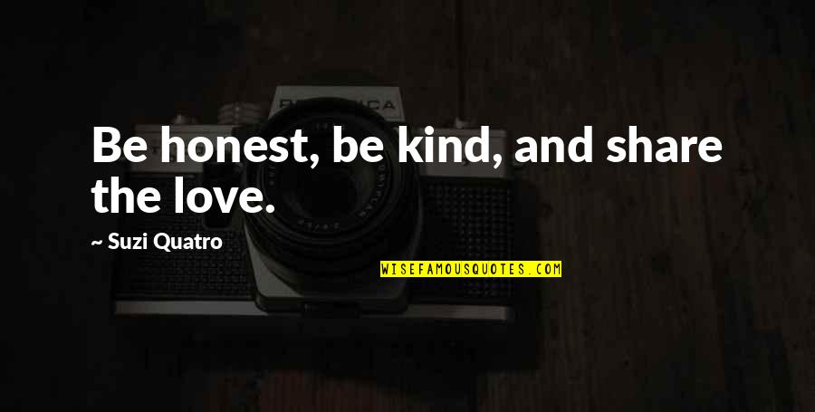 Suzi X Quotes By Suzi Quatro: Be honest, be kind, and share the love.
