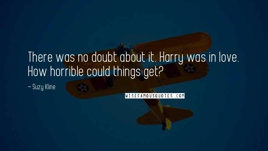 Suzy Kline quotes: There was no doubt about it. Harry was in love. How horrible could things get?