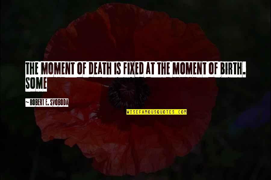 Svoboda Quotes By Robert E. Svoboda: the moment of death is fixed at the