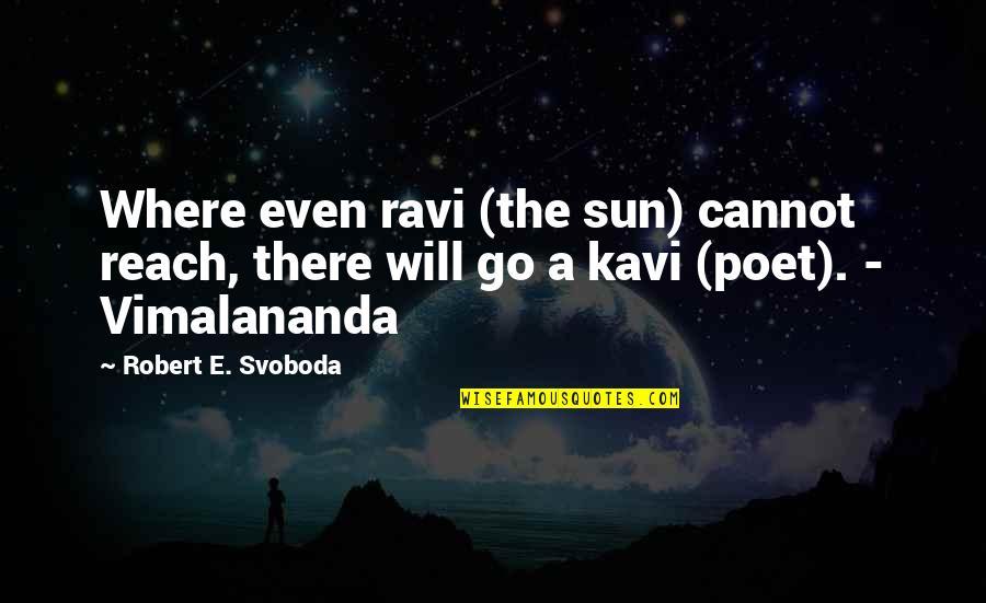 Svoboda Quotes By Robert E. Svoboda: Where even ravi (the sun) cannot reach, there