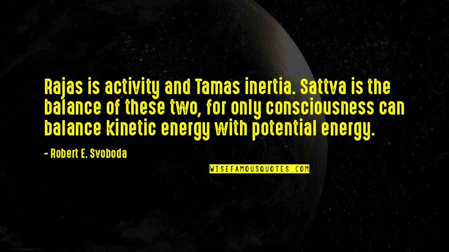 Svoboda Quotes By Robert E. Svoboda: Rajas is activity and Tamas inertia. Sattva is