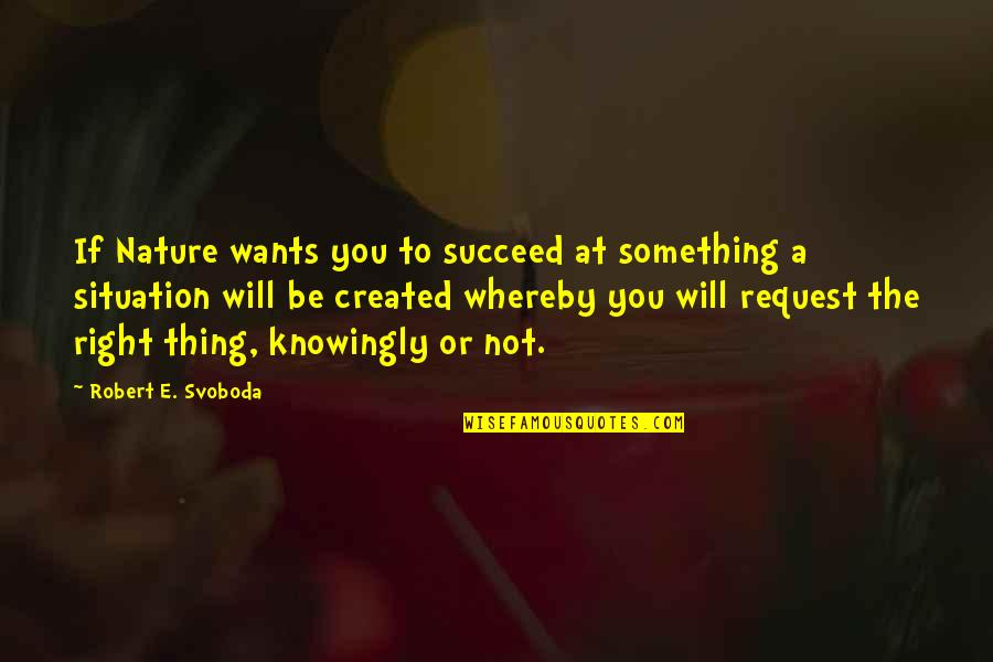 Svoboda Quotes By Robert E. Svoboda: If Nature wants you to succeed at something