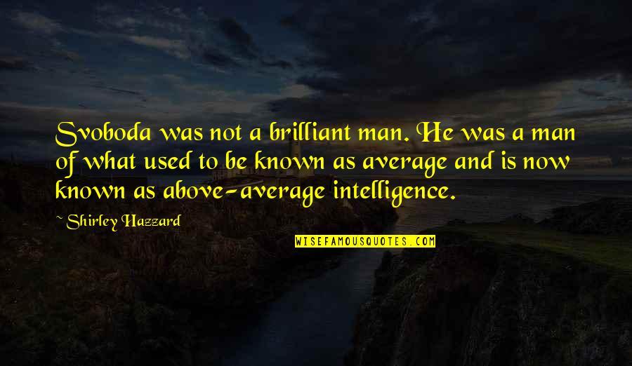 Svoboda Quotes By Shirley Hazzard: Svoboda was not a brilliant man. He was