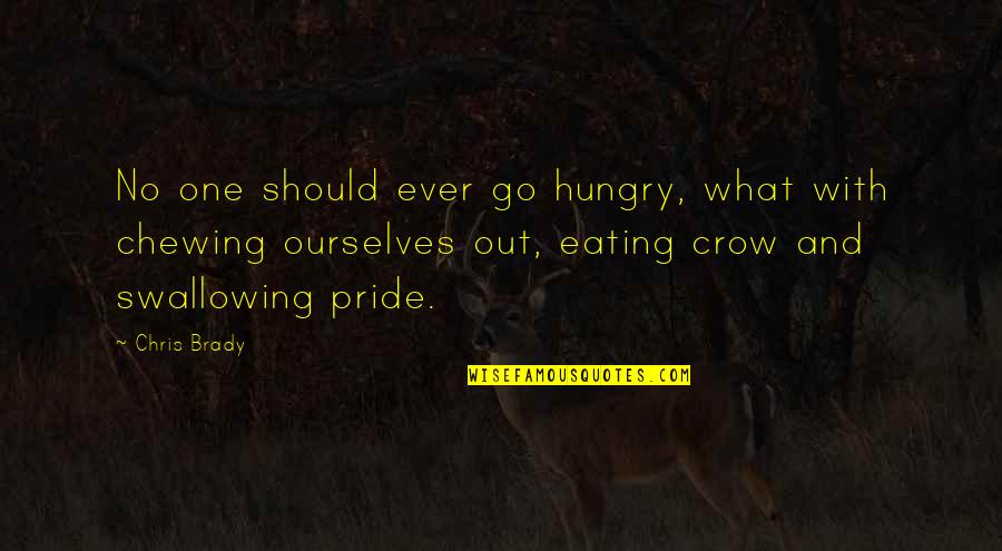 Swallowing Pride Quotes By Chris Brady: No one should ever go hungry, what with