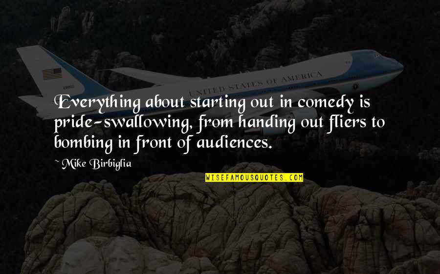 Swallowing Pride Quotes By Mike Birbiglia: Everything about starting out in comedy is pride-swallowing,