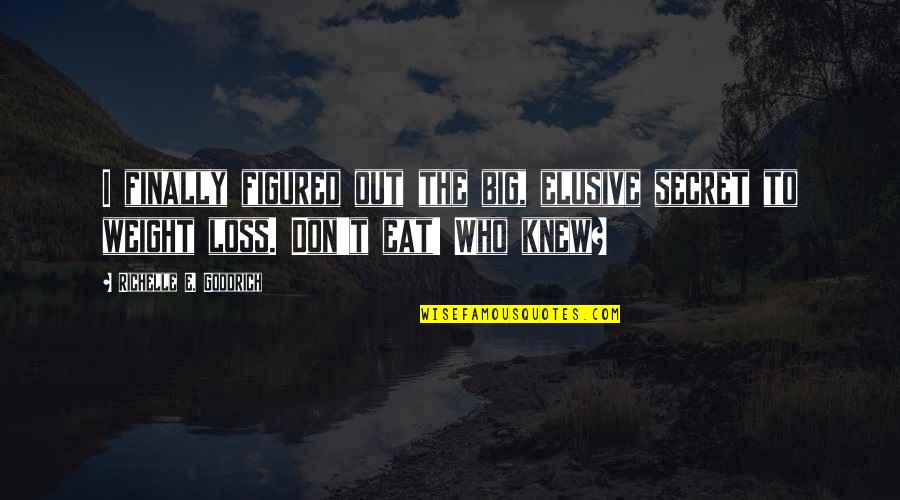 Swallowing Pride Quotes By Richelle E. Goodrich: I finally figured out the big, elusive secret
