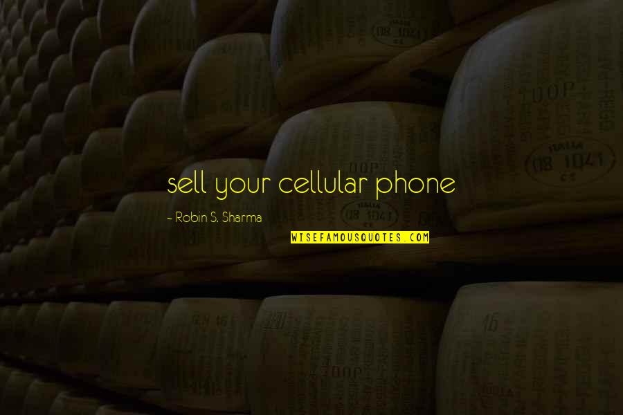 Swallowing Pride Quotes By Robin S. Sharma: sell your cellular phone