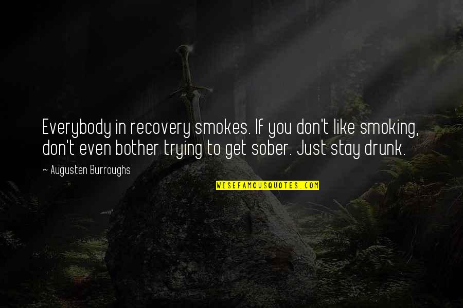 Swallowing Your Words Quotes By Augusten Burroughs: Everybody in recovery smokes. If you don't like