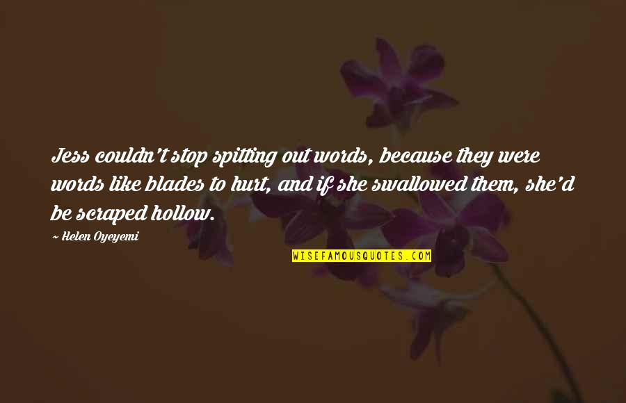 Swallowing Your Words Quotes By Helen Oyeyemi: Jess couldn't stop spitting out words, because they
