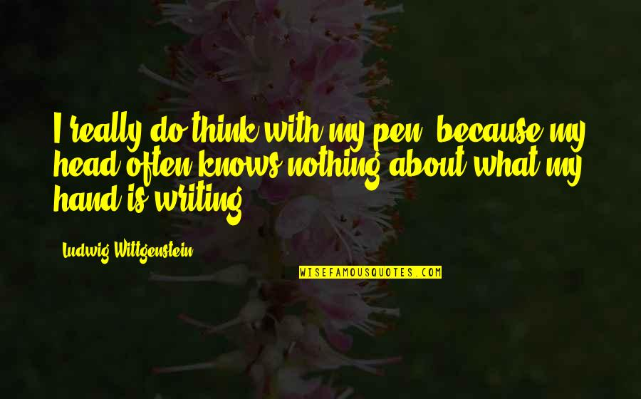Swallowing Your Words Quotes By Ludwig Wittgenstein: I really do think with my pen, because