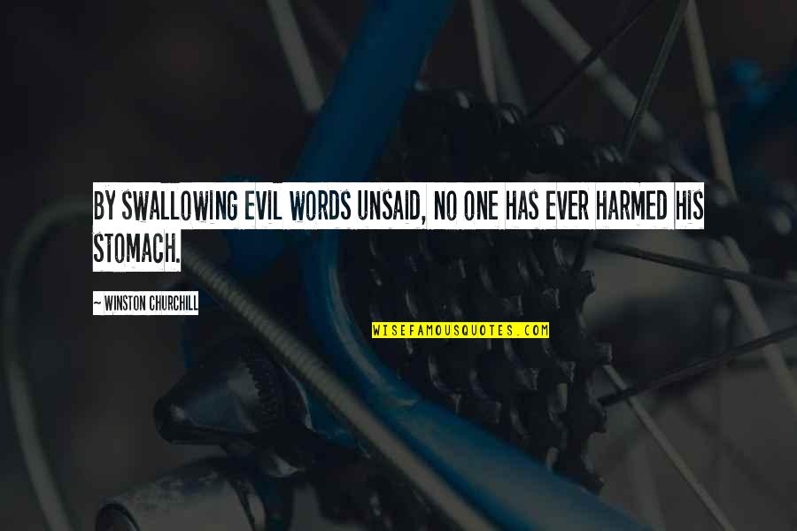 Swallowing Your Words Quotes By Winston Churchill: By swallowing evil words unsaid, no one has