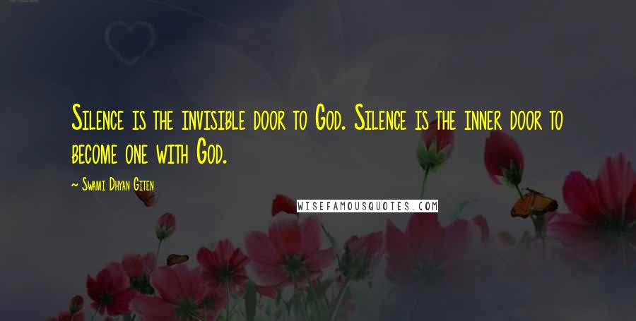 Swami Dhyan Giten quotes: Silence is the invisible door to God. Silence is the inner door to become one with God.