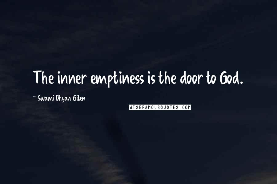 Swami Dhyan Giten quotes: The inner emptiness is the door to God.
