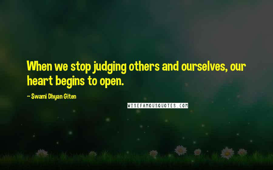 Swami Dhyan Giten quotes: When we stop judging others and ourselves, our heart begins to open.
