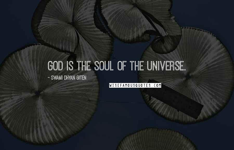 Swami Dhyan Giten quotes: God is the soul of the universe.