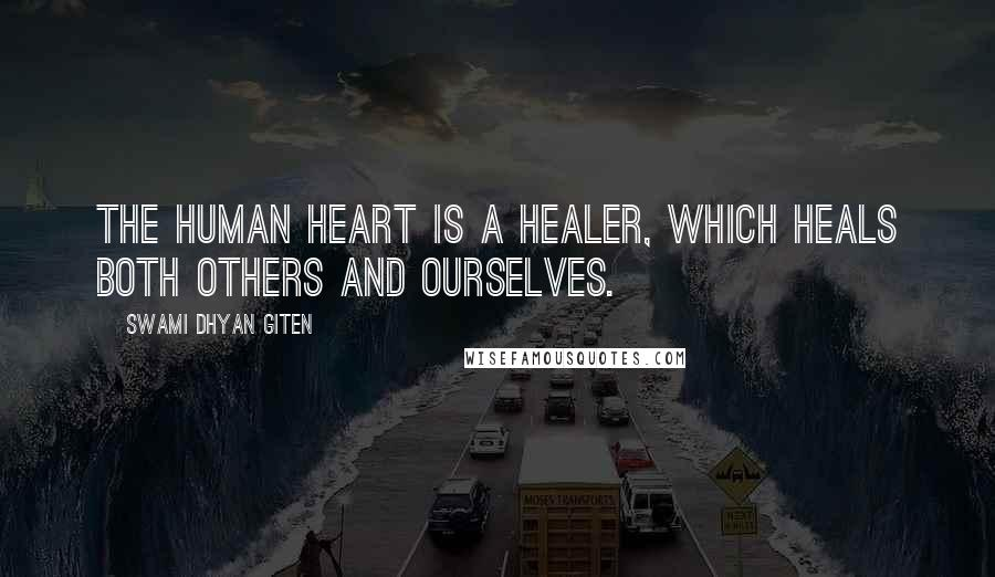 Swami Dhyan Giten quotes: The human heart is a healer, which heals both others and ourselves.
