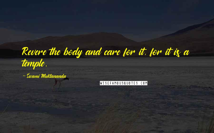 Swami Muktananda quotes: Revere the body and care for it, for it is a temple.