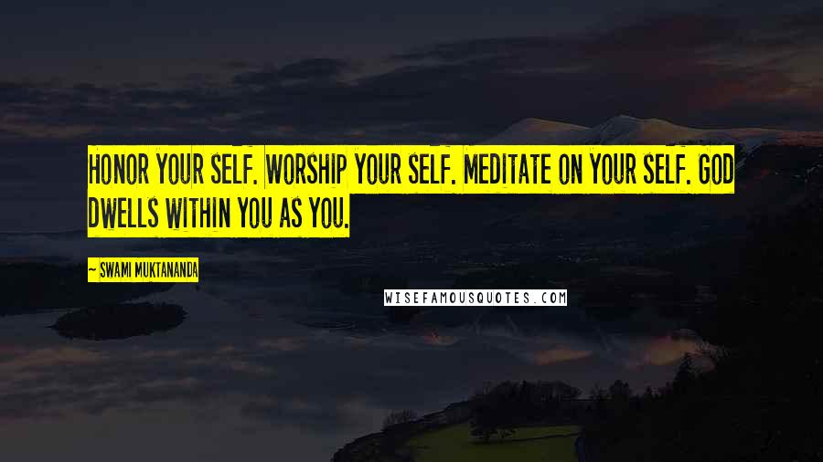 Swami Muktananda quotes: Honor your self. Worship your self. Meditate on your self. God dwells within you as you.