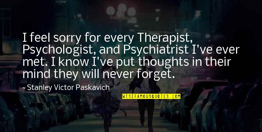 Swami Niranjan Quotes By Stanley Victor Paskavich: I feel sorry for every Therapist, Psychologist, and