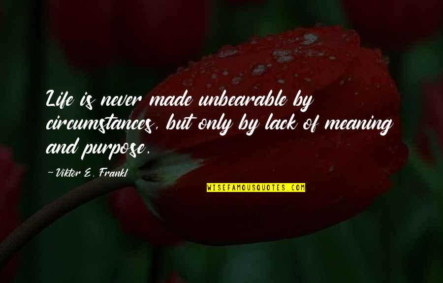 Swami Niranjan Quotes By Viktor E. Frankl: Life is never made unbearable by circumstances, but