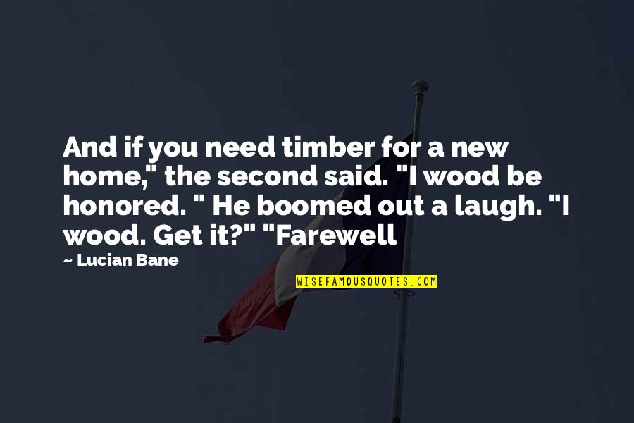 Swami Samarth Quotes By Lucian Bane: And if you need timber for a new