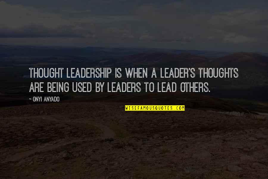 Swami Samarth Quotes By Onyi Anyado: Thought leadership is when a leader's thoughts are