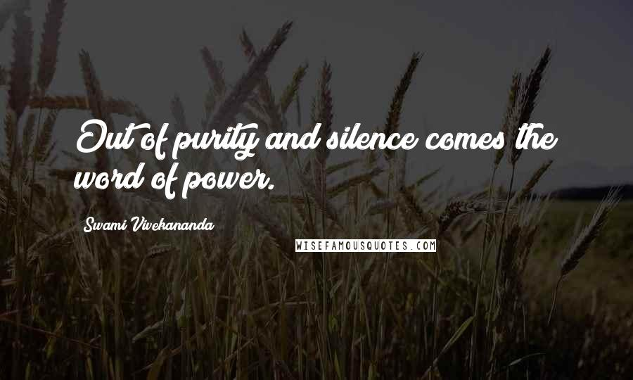 Swami Vivekananda quotes: Out of purity and silence comes the word of power.