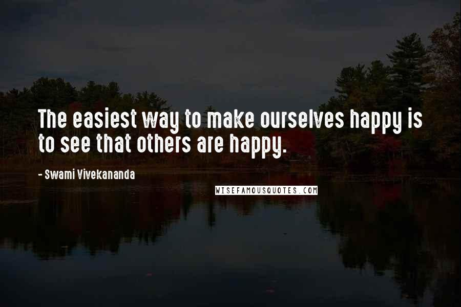 Swami Vivekananda quotes: The easiest way to make ourselves happy is to see that others are happy.
