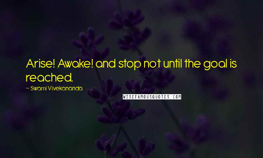 Swami Vivekananda quotes: Arise! Awake! and stop not until the goal is reached.